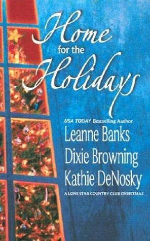 Home for the holidays by Leanne Banks, Dixie Browning, Kathie DeNosky.