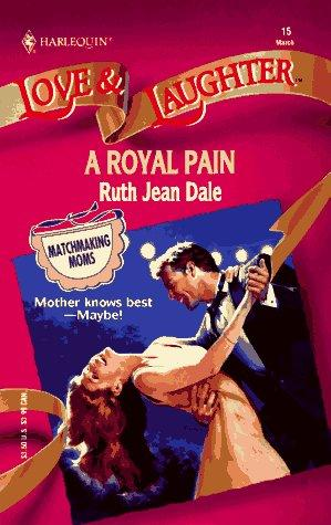 Royal Pain (Love and Laughter Romance, No 15) by Ruth Jean Dale