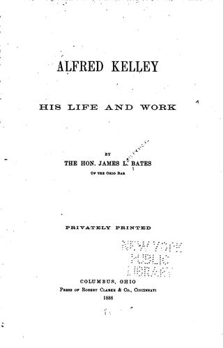 Alfred Kelley; his life and work.