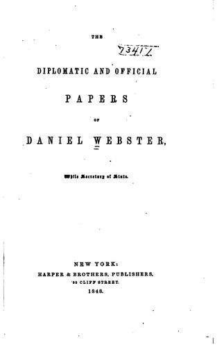 The diplomatic and official papers of Daniel Webster, while secretary of state.