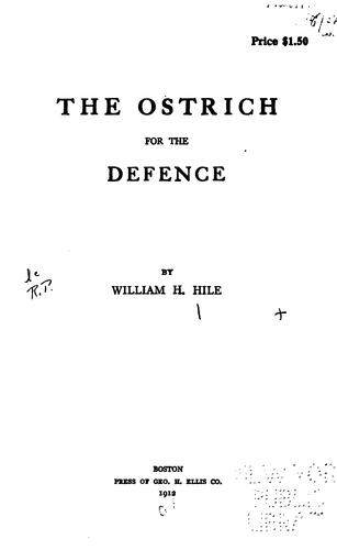 The ostrich for the defence by William H. Hile
