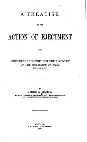 A treatise on the action of ejectment and concurrent remedies for the recovery of the possession of real property by Martin L. Newell