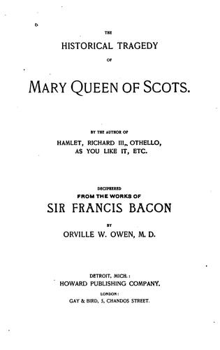 The Historical Tragedy Of Mary, Queen Of Scots by Orville Ward Owen