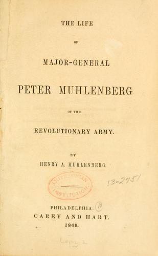 The Life Of Major-General Peter Muhlenberg Of The Revolutionary Army by Henry A. Muhlenberg
