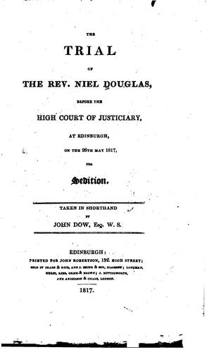 The trial of the Rev. Niel Douglas, before the High Court of Justiciary, at Edinburgh, on the 26th May 1817, for sedition by Niel Douglas