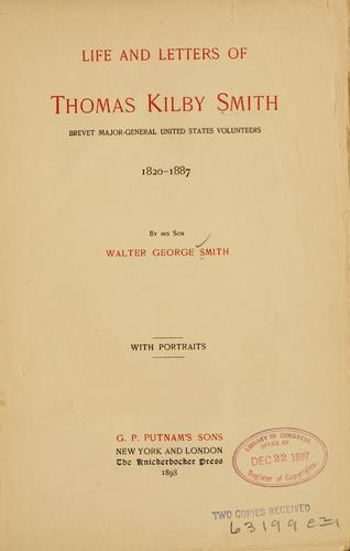 Life and letters of Thomas Kilby Smith, Brevet Major-General, United States Volunteers, 1820-1887 by Smith, Walter George