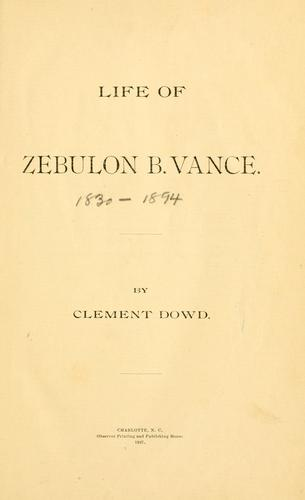Life of Zebulon B. Vance by Clement Dowd
