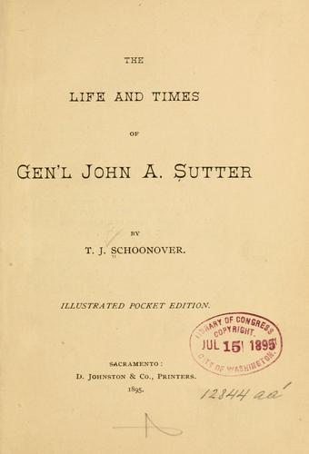 The life and times of Gen'l John A. Sutter by T. J. Schoonover