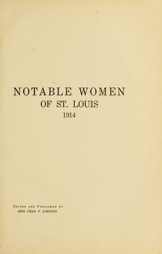 "Notable women of St. Louis, 1914 by Johnson, Anne (André) ""Mrs. Charles P. Johnson"""